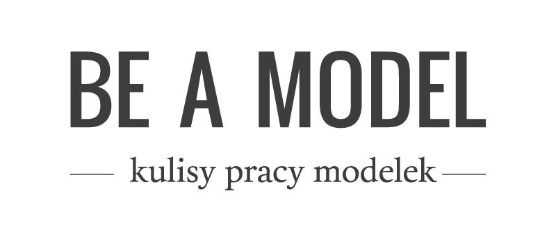 BE A MODEL  Kulisy pracy modelek